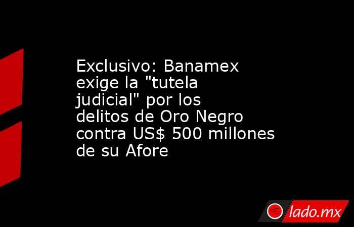 Exclusivo: Banamex exige la