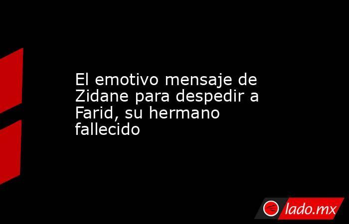 El emotivo mensaje de Zidane para despedir a Farid, su hermano fallecido. Noticias en tiempo real