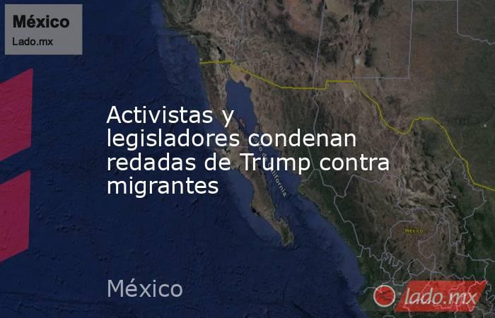 Activistas y legisladores condenan redadas de Trump contra migrantes. Noticias en tiempo real