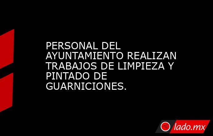 PERSONAL DEL AYUNTAMIENTO REALIZAN TRABAJOS DE LIMPIEZA Y PINTADO DE GUARNICIONES.. Noticias en tiempo real