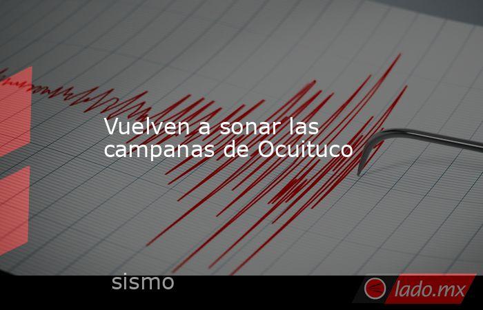 Vuelven a sonar las campanas de Ocuituco. Noticias en tiempo real