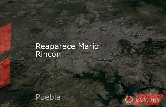 Reaparece Mario Rincón. Noticias en tiempo real