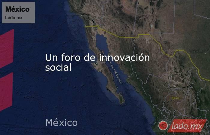 Un foro de innovación social. Noticias en tiempo real