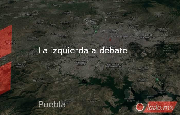 La izquierda a debate. Noticias en tiempo real