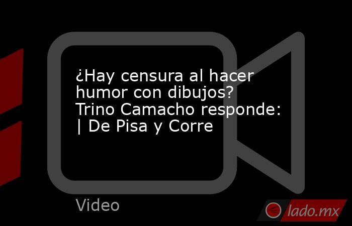 ¿Hay censura al hacer humor con dibujos? Trino Camacho responde: | De Pisa y Corre. Noticias en tiempo real