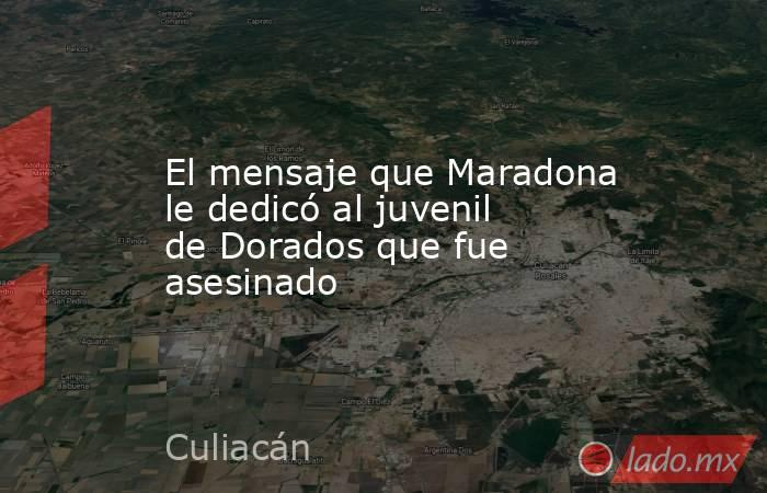 El mensaje que Maradona le dedicó al juvenil de Dorados que fue asesinado. Noticias en tiempo real