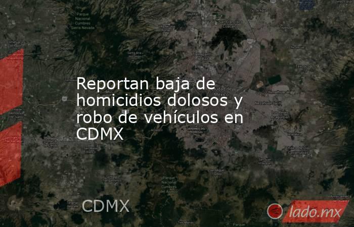 Reportan baja de homicidios dolosos y robo de vehículos en CDMX. Noticias en tiempo real