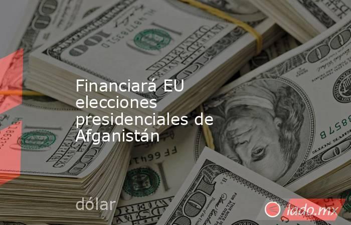 Financiará EU elecciones presidenciales de Afganistán. Noticias en tiempo real