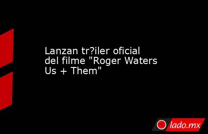 Lanzan tr?iler oficial del filme