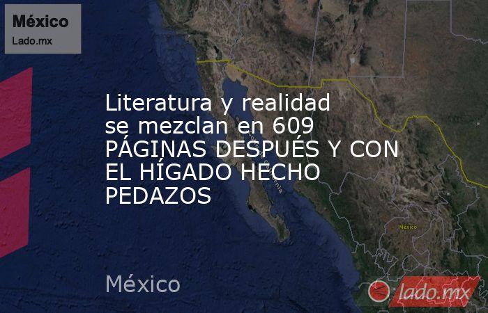 Literatura y realidad se mezclan en 609 PÁGINAS DESPUÉS Y CON EL HÍGADO HECHO PEDAZOS. Noticias en tiempo real