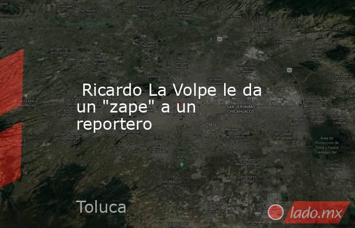 Ricardo La Volpe le da un