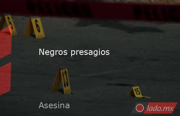 Negros presagios. Noticias en tiempo real