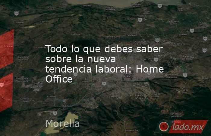 Todo lo que debes saber sobre la nueva tendencia laboral: Home Office. Noticias en tiempo real