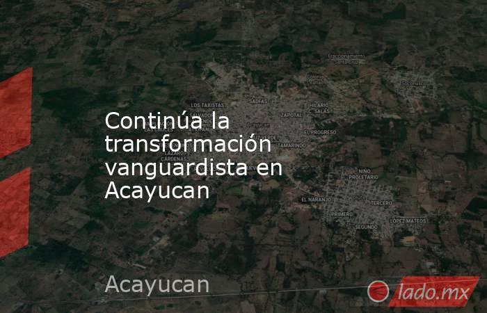 Continúa la transformación vanguardista en Acayucan. Noticias en tiempo real