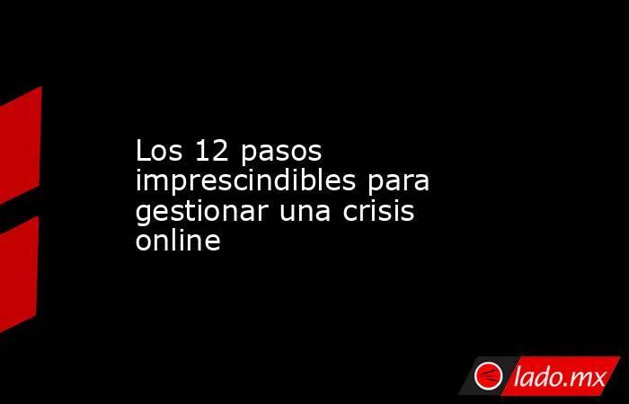 Los 12 pasos imprescindibles para gestionar una crisis online. Noticias en tiempo real