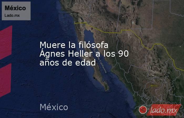 Muere la filósofa Ágnes Heller a los 90 años de edad. Noticias en tiempo real