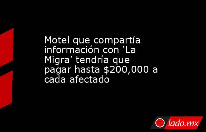 Motel que compartía información con 'La Migra' tendría que pagar hasta $200,000 a cada afectado. Noticias en tiempo real