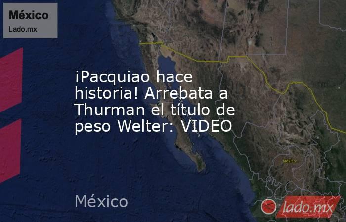 ¡Pacquiao hace historia! Arrebata a Thurman el título de peso Welter: VIDEO. Noticias en tiempo real