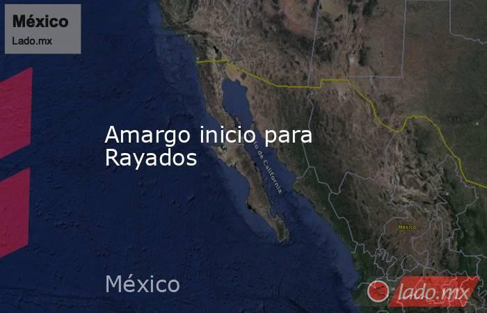 Amargo inicio para Rayados. Noticias en tiempo real