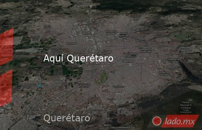 Aquí Querétaro. Noticias en tiempo real