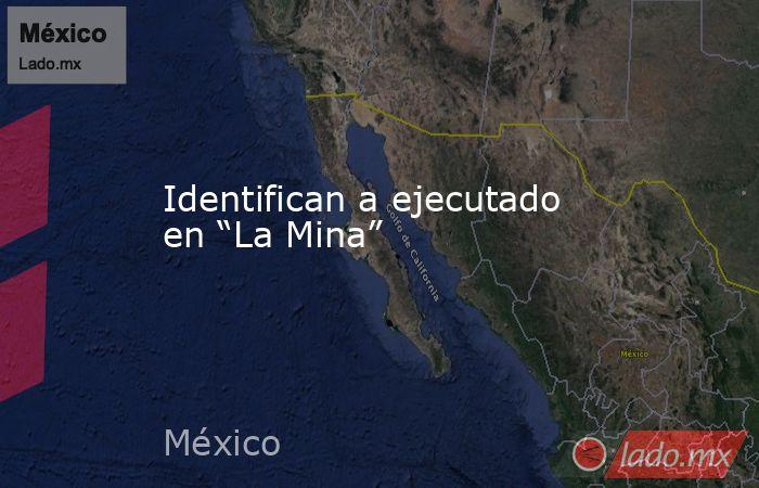 """Identifican a ejecutado en """"La Mina"""". Noticias en tiempo real"""