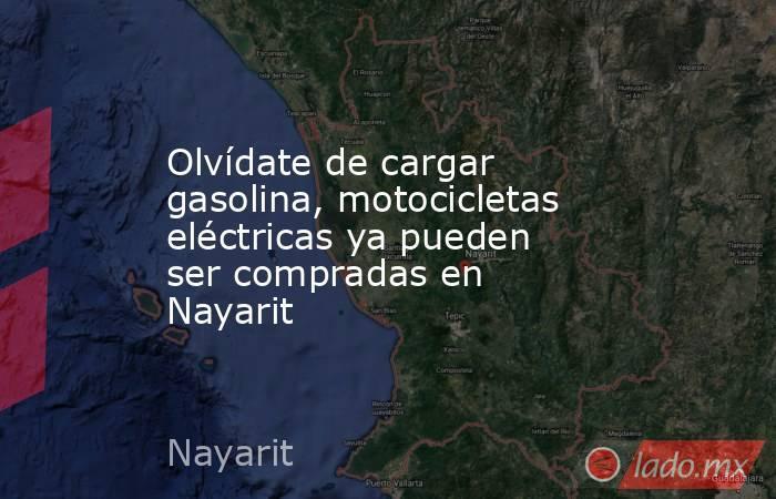 Olvídate de cargar gasolina, motocicletas eléctricas ya pueden ser compradas en Nayarit. Noticias en tiempo real