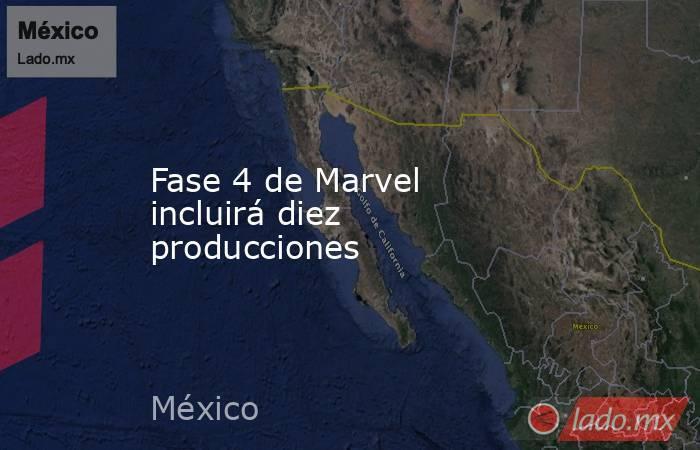Fase 4 de Marvel incluirá diez producciones. Noticias en tiempo real