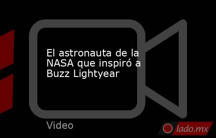 El astronauta de la NASA que inspiró a Buzz Lightyear. Noticias en tiempo real