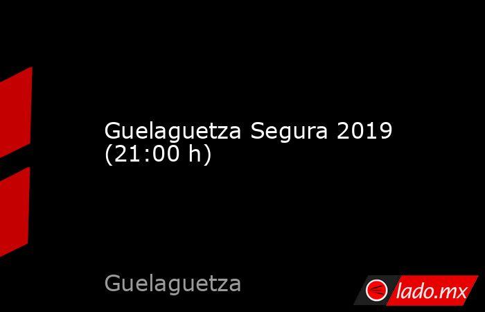 Guelaguetza Segura 2019 (21:00 h). Noticias en tiempo real