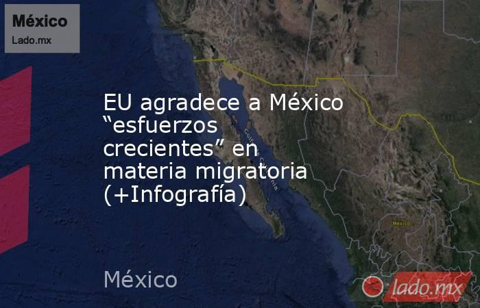 """EU agradece a México """"esfuerzos crecientes"""" en materia migratoria (+Infografía). Noticias en tiempo real"""