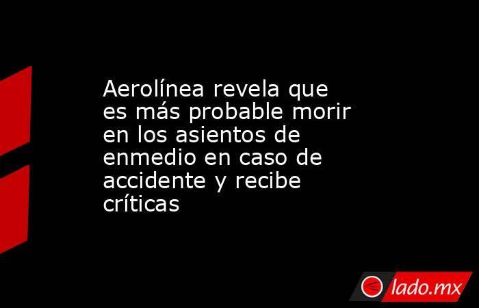 Aerolínea revela que es más probable morir en los asientos de enmedio en caso de accidente y recibe críticas. Noticias en tiempo real