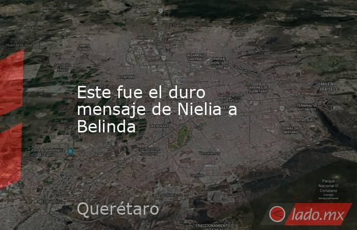 Este fue el duro mensaje de Nielia a Belinda. Noticias en tiempo real
