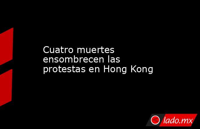 Cuatro muertes ensombrecen las protestas en Hong Kong. Noticias en tiempo real