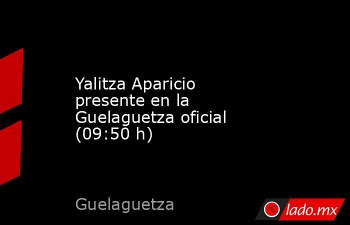 Yalitza Aparicio presente en la Guelaguetza oficial (09:50 h). Noticias en tiempo real