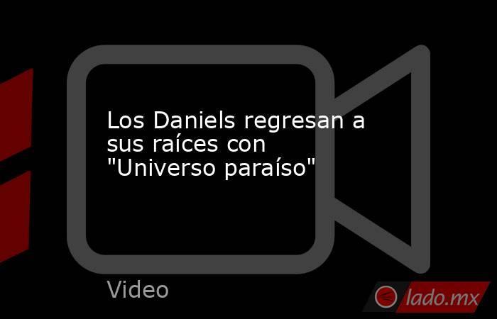 Los Daniels regresan a sus raíces con