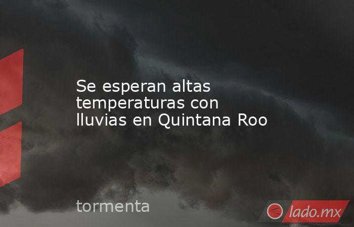 Se esperan altas temperaturas con lluvias en Quintana Roo. Noticias en tiempo real