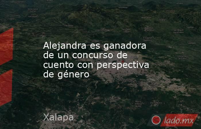 Alejandra es ganadora de un concurso de cuento con perspectiva de género. Noticias en tiempo real