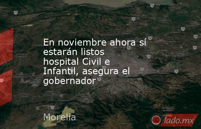 En noviembre ahora sí estarán listos hospital Civil e Infantil, asegura el gobernador. Noticias en tiempo real