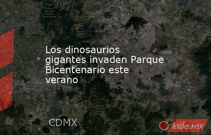 Los dinosaurios gigantes invaden Parque Bicentenario este verano. Noticias en tiempo real
