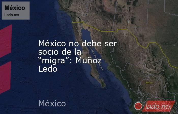 """México no debe ser socio de la """"migra"""": Muñoz Ledo. Noticias en tiempo real"""