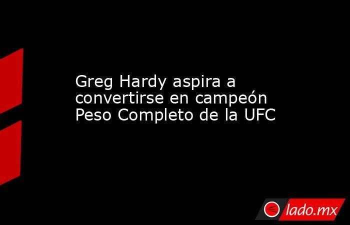 Greg Hardy aspira a convertirse en campeón Peso Completo de la UFC. Noticias en tiempo real
