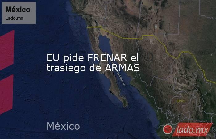 EU pide FRENAR el trasiego de ARMAS. Noticias en tiempo real