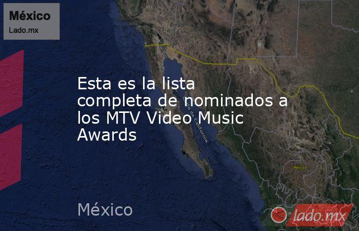 Esta es la lista completa de nominados a los MTV Video Music Awards. Noticias en tiempo real