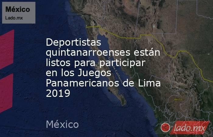 Deportistas quintanarroenses están listos para participar en los Juegos Panamericanos de Lima 2019. Noticias en tiempo real