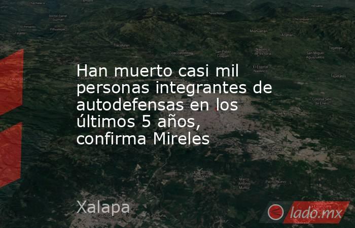Han muerto casi mil personas integrantes de autodefensas en los últimos 5 años, confirma Mireles. Noticias en tiempo real