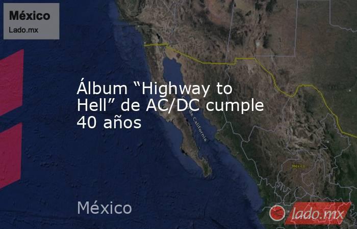 """Álbum """"Highway to Hell"""" de AC/DC cumple 40 años. Noticias en tiempo real"""