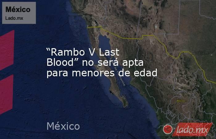 """""""Rambo V Last Blood"""" no será apta para menores de edad. Noticias en tiempo real"""