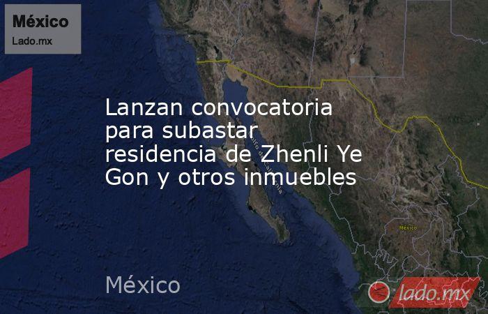 Lanzan convocatoria para subastar residencia de Zhenli Ye Gon y otros inmuebles. Noticias en tiempo real