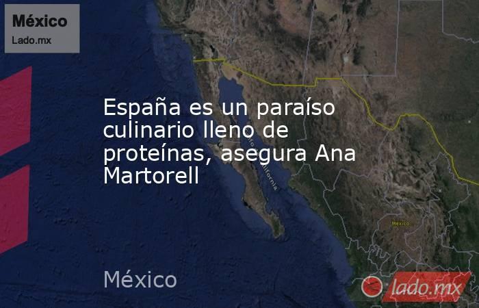 España es un paraíso culinario lleno de proteínas, asegura Ana Martorell. Noticias en tiempo real