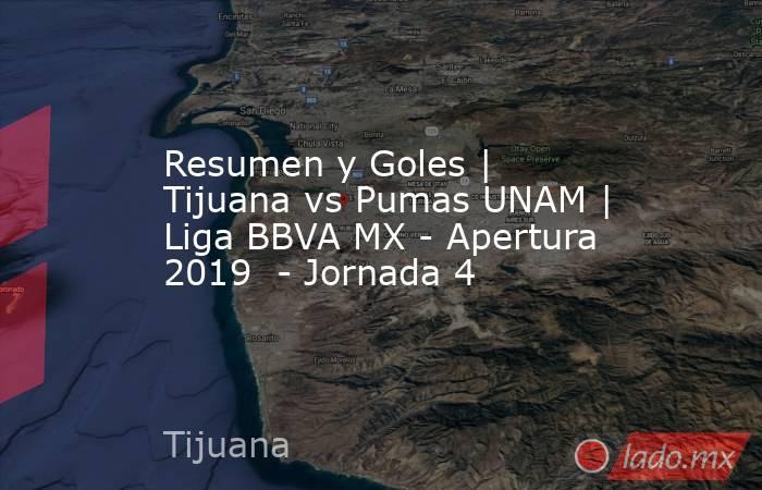 Resumen y Goles | Tijuana vs Pumas UNAM | Liga BBVA MX - Apertura 2019  - Jornada 4. Noticias en tiempo real